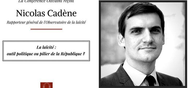 La Conférence Olivaint reçoit Nicolas Cadène, rapporteur général de l'Observatoire de la laïcité – le 20/03/2018 à 20h